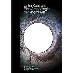 Unter Kontrolle: Eine Archäologie der Atomkraft