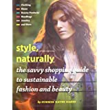 Style, Naturally: The Savvy Shopping Guide to Sustainable Fashion and Beauty ~ Summer Rayne Oakes
