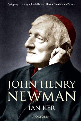 John Henry Newman: A Biography, Ian Ker