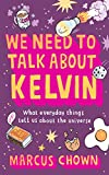 img - for We Need to Talk About Kelvin: What Everyday Things Tell Us About the Universe book / textbook / text book