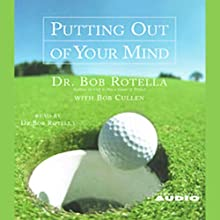 Putting Out of Your Mind (       ABRIDGED) by Dr. Bob Rotella Narrated by Dr. Bob Rotella