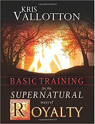 Basic Training for the Supernatural Ways of Royalty written by Kris Vallotton