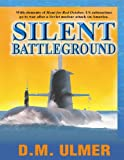 Silent Battleground (Submarine Classics by D.M. Ulmer Book 5)