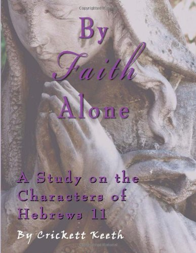 By Faith Alone: A Study on the Characters of Hebrews 11