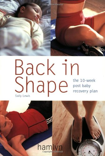Back in Shape: The 10-Week Post Baby Recovery Plan