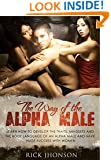 Alpha Male - The Way Of The Alpha Male - Learn How To Develop The Traits, Mindsets And The Body Language Of An Alpha Male And Have Huge Success With Woman ... men,how to be a success,weight training)