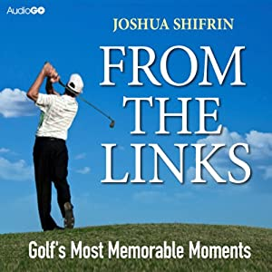 From the Links: Golf's Most Memorable Moments | [Joshua Shifrin]