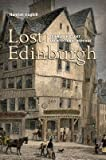 img - for [(Lost Edinburgh )] [Author: Hamish Coghill] [Jul-2008] book / textbook / text book