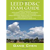 LEED BD&C Exam Guide: A Must-Have for the LEED AP BD+C Exam: Comprehensive Study Materials, Sample Questions, Mock Exam, Green Building Design and Construction, LEED Certification, and Sustainability (LEED v3.0)by Gang Chen