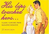 His Lips Touched Hers: Classic Clinches from Magazine Romance (Ad Nauseam Postcard)