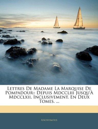 Lettres De Madame La Marquise De Pompadour: : Depuis Mdccliii Jusqu'À Mdcclxii, Inclusivement. En Deux Tomes. ...