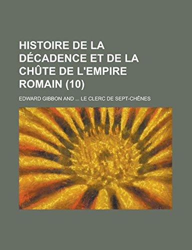 Histoire de La Decadence Et de La Chute de L'Empire Romain (10 )