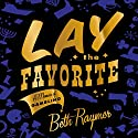 Lay the Favorite: A Memoir of Gambling Audiobook by Beth Raymer Narrated by Phoebe Zimmermann