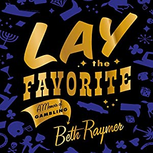 Lay the Favorite: A Memoir of Gambling | [Beth Raymer]