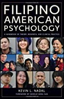 Filipino American Psychology: A Handbook of Theory, Research, and Clinical Practice by Kevin Nadal