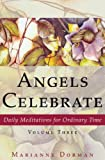 Marianne Dorman Angels Celebrate: Daily Meditations for Ordinary Time, Volume Three: 3