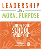 Leadership with a Moral Purpose: Turning your school inside out (Independent Thinking Series)
