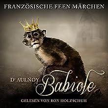 Babiole (Französische Feenmärchen) Hörbuch von Marie Catherine D'Aulnoy Gesprochen von: Ron Holzschuh