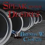 Speak to Our Desires | Brenda W. Clough