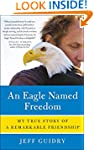 An Eagle Named Freedom: My True Story...