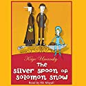 The Silver Spoon of Solomon Snow Audiobook by Kaye Umansky Narrated by Rik Mayall