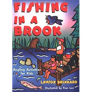 Fishing In A Brook: Angling Activities for Kids (Gibbs Smith Jr. Activity) Lawson Drinkard and Fran Lee