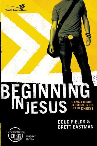 Beginning in Jesus Participant s Guide 6 Small Group Sessions on the Life of Christ Experiencing Christ Together310266440