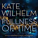 The Fullness of Time (       UNABRIDGED) by Kate Wilhelm Narrated by Marguerite Gavin