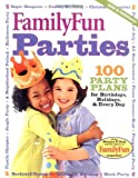 FamilyFun Parties: 100 Complete Party Plans for Birthdays, Holidays, and Every Day (0786853751) by Deanna F. Cook
