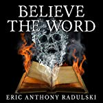 Believe the Word: The Director's Cut | Eric Anthony Radulski