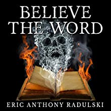 Believe the Word: A Short Story (       UNABRIDGED) by Eric Anthony Radulski Narrated by Eric Anthony Radulski