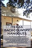 Texas Backcountry Hangouts: A Guide to Country Stores, Backwoods Bars, and other notable rural Texas venues devoted to the relaxation, comestation, and socialization arts