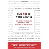 How Not to Write a Novel: 200 Classic Mistakes and How to Avoid Them--A Misstep-by-Misstep Guide ~ Howard Mittelmark