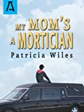 My Mom's a Mortician (Kevin Kirk Chronicles Book 1)