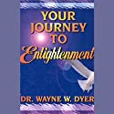 Your Journey to Enlightenment Hörbuch von Dr. Wayne W. Dyer Gesprochen von: Dr. Wayne W. Dyer