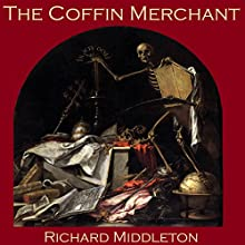 The Coffin Merchant (       UNABRIDGED) by Richard Middleton Narrated by Cathy Dobson