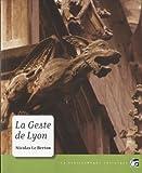 La geste de Lyon : Le maître des gargouilles ; Le seigneur des corbeaux ; Le prince des ours, avec un chapitre inédit et quelques annexes