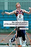 The Cultural Politics of the Paralympic Movement: Through an Anthropological Lens (Routledge Critical Studies in Sport)