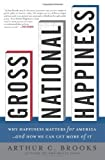 Gross National Happiness: Why Happiness Matters for America--and How We Can Get More of It