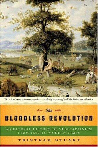 The Bloodless Revolution: A Cultural History of Vegetarianism: From 1600 to Modern Times