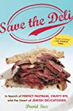 img - for Save the Deli: In Search of Perfect Pastrami, Crusty Rye, and the Heart of Jewish Delicatessen book / textbook / text book