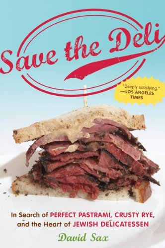 Save the Deli: In Search of Perfect Pastrami, Crusty Rye, and the Heart of Jewish Delicatessen by David Sax