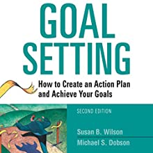 Goal Setting: How to Create an Action Plan and Achieve Your Goals Audiobook by Susan B. Wilson, Michael S. Dobson Narrated by Jim Bond