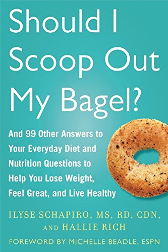 Should I Scoop Out My Bagel?: And 99 Other Answers to Your Everyday Diet and Nutrition Questions to Help You Lose Weight, Feel Great, and Live Healthy PDF