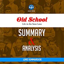 Old School: Life in the Sane Lane | Summary & Analysis | Livre audio Auteur(s) :  Lord Summarease Narrateur(s) : Tom Taverna