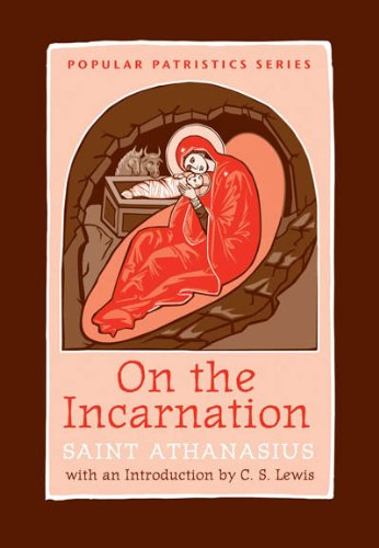 St. ATHANASIUS: ON THE INCARNATION OF THE WORD OF THE LORD and AGAINST ...