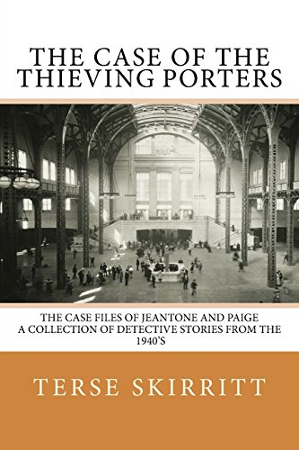 The Case of the Thieving Porters: The Case Files of Jeantone and Paige a Collection of Detective Stories from the 1940's: Volume 4