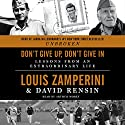 Don't Give Up, Don't Give In: Lessons from an Extraordinary Life (       UNABRIDGED) by Louis Zamperini, David Rensin Narrated by Arthur Morey