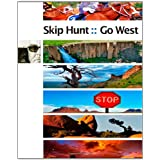 Skip Hunt Go West: finding the exotic within the mundane ~ Skip Hunt