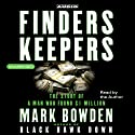 Finders Keepers: The Story of a Man Who Found $1 Million (       UNABRIDGED) by Mark Bowden Narrated by Mark Bowden